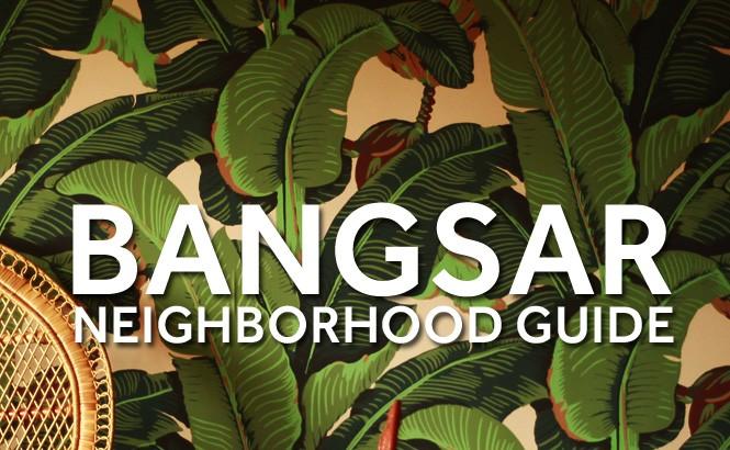 Bangsar Neighborhood Guide