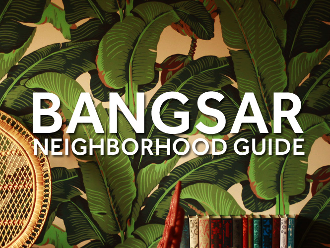 Bangsar Neighborhood Guide