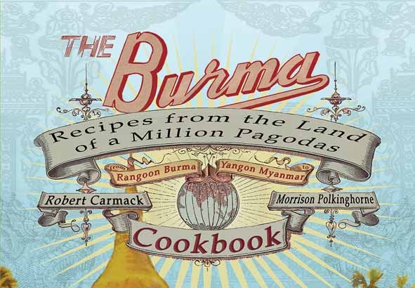 The recently published Burma Cookbook includes 175 recipes, some dating back to colonial days.